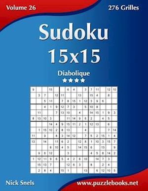 Sudoku 15x15 - Diabolique - Volume 26 - 276 Grilles