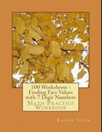 100 Worksheets - Finding Face Values with 7 Digit Numbers