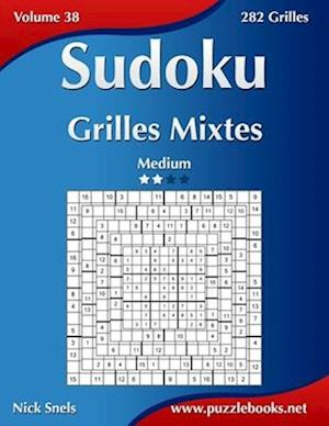 Sudoku Grilles Mixtes - Medium - Volume 38 - 282 Grilles