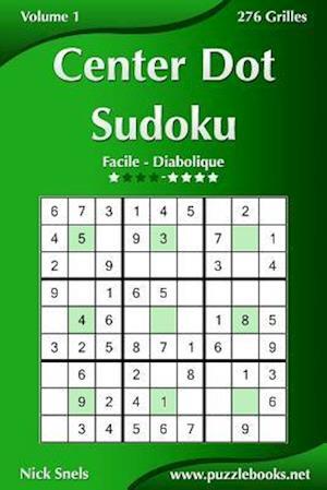 Center Dot Sudoku - Facile a Diabolique - Volume 1 - 276 Grilles