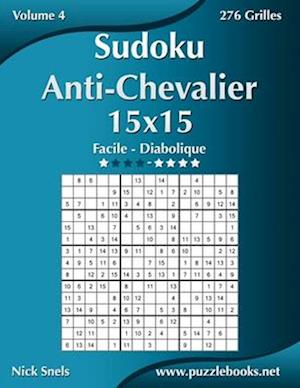 Sudoku Anti-Chevalier 15x15 - Facile a Diabolique - Volume 4 - 276 Grilles