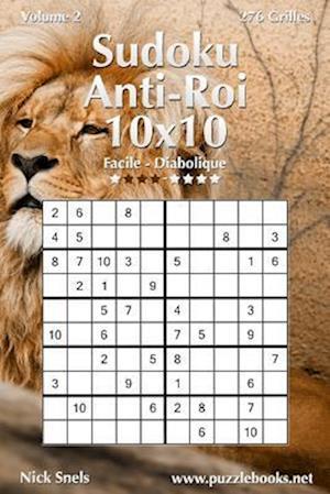 Sudoku Anti-Roi 10x10 - Facile a Diabolique - Volume 2 - 276 Grilles