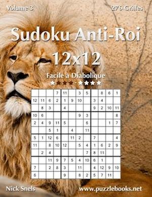 Sudoku Anti-Roi 12x12 - Facile a Diabolique - Volume 3 - 276 Grilles