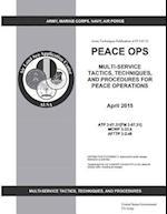 Army Techniques Publication Atp 3-07.31 Peace Ops Multi-Service Tactics, Techniques, and Procedures for Peace Operations April 2015