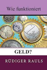 Wie Funktioniert Geld? af Rudiger Rauls