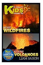 A Smart Kids Guide to Wicked Wildfires and Volatile Volcanoes