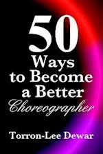 50 Ways to Become a Better Choreographer