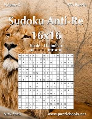 Sudoku Anti-Re 16x16 - Da Facile a Diabolico - Volume 5 - 276 Puzzle