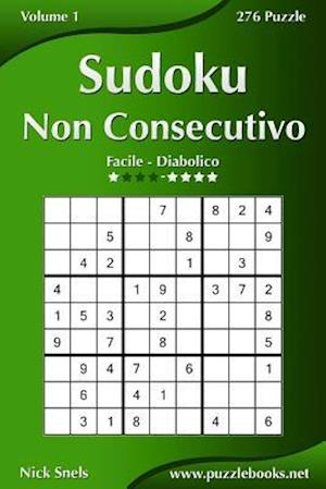 Sudoku Non Consecutivo - Da Facile a Diabolico - Volume 1 - 276 Puzzle