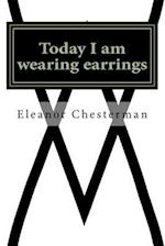 Today I Am Wearing Earrings