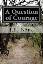 A Question of Courage af J. F. Bone