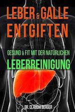 Leber & Galle Entgiften - Gesund & Fit Mit Der Naturlichen Leberreinigung af Dr Claudia Berger