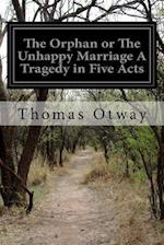 The Orphan or the Unhappy Marriage a Tragedy in Five Acts