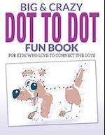 Big & Crazy Dot to Dot Fun Book