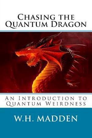 Bog, paperback Chasing the Quantum Dragon af W. H. Madden