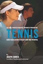 The Final Frontier in Mental Toughness Training for Tennis