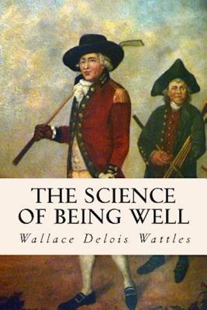 Bog, paperback The Science of Being Well af Wallace Delois Wattles