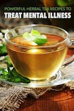Powerful Herbal Tea Recipes to Treat Mental Illness af Patricia a. Carlisle