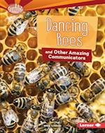 Dancing Bees and Other Amazing Communicators (Searchlight Books Animal Superpowers)