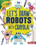 Let's Draw Robots with Crayola (R) ! (Lets Draw with Crayola)