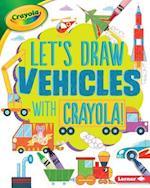 Let's Draw Vehicles With Crayola! (Lets Draw with Crayola)