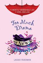 Too Much Drama (The Mostly Miserable Life of April Sinclair, nr. 6)
