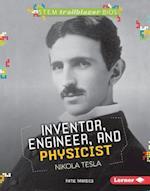 Inventor, Engineer, and Physicist Nikola Tesla (Stem Trailblazer Bios)