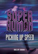 Picking Up Speed (Super Human)