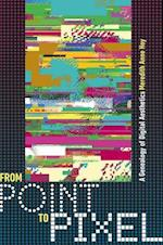 From Point to Pixel (Interfaces: Studies in Visual Culture)