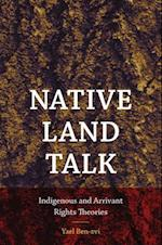 Native Land Talk (Re-mapping the Transnational: a Dartmouth Series in American Studies)