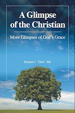 A Glimpse of the Christian: More Glimpses of God's Grace af Richard J.