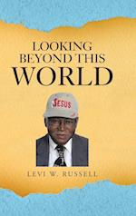 Looking Beyond This World af Levi W. Russell