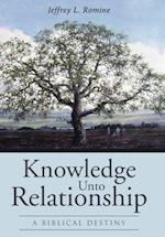 Knowledge Unto Relationship: A Biblical Destiny