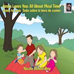 Jesus Loves You : Jesús te ama: All About Meal Time : Todo sobre la hora de comer
