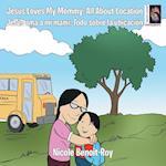 Jesus Loves My Mommy: All About Location Jesús ama a mi mami: Todo sobre la ubicación
