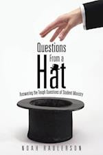 Questions from a Hat: Answering the Tough Questions of Student Ministry