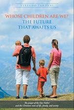 Whose Children Are We? The future that awaits us: The prayer of the Our Father and the Christian roots of life, family, and society
