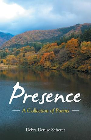 Bog, hæftet Presence: A Collection of Poems af Debra Denise Scherer