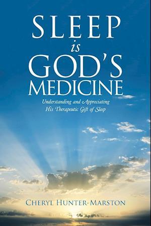 Sleep is God's Medicine: Understanding and Appreciating His Therapeutic Gift of Sleep