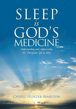 Bog, hardback Sleep is God's Medicine: Understanding and Appreciating His Therapeutic Gift of Sleep af Cheryl Hunter-Marston