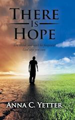 There Is Hope: You Think You Can't Be Forgiven? God Says You Can.