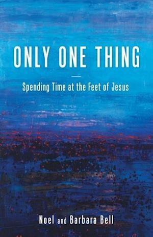 Bog, hæftet Only One Thing: Spending Time at the Feet of Jesus af Noel and Barbara Bell