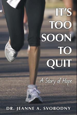 Bog, hæftet It's Too Soon To Quit: A Story of Hope af Dr. Jeanne A. Svobodny