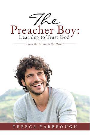 The Preacher Boy: Learning to Trust God: From the prison to the Pulpit