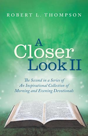Bog, hæftet A Closer Look II: The Second in a Series of An Inspirational Collection of Morning and Evening Devotionals af Robert L. Thompson