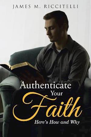 Bog, hæftet Authenticate Your Faith: Here's How and Why af James M. Riccitelli