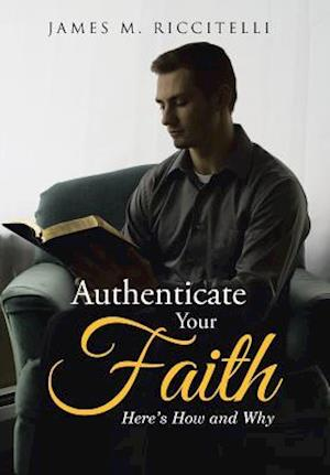 Bog, hardback Authenticate Your Faith: Here's How and Why af James M. Riccitelli