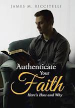 Authenticate Your Faith: Here's How and Why af James M. Riccitelli