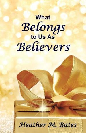 Bog, paperback What Belongs to Us as Believers af Heather M. Bates