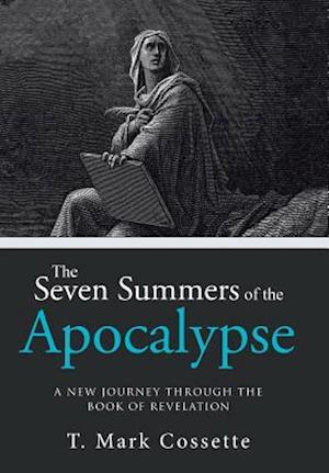 The Seven Summers of the Apocalypse: A New Journey Through the Book of Revelation
